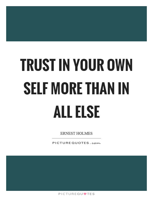 Trust in your own self more than in all else Picture Quote #1