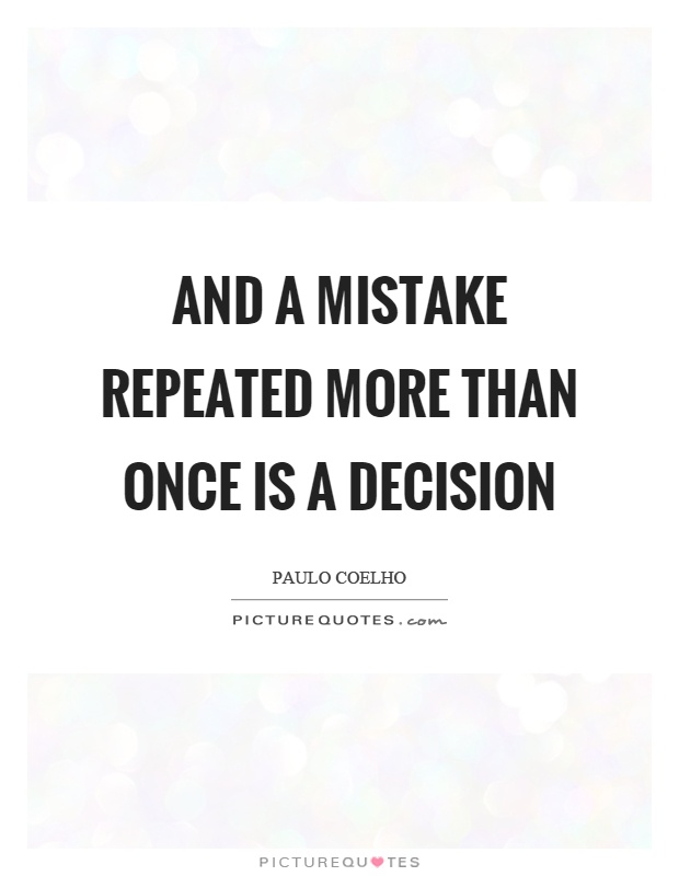 And a mistake repeated more than once is a decision Picture Quote #1