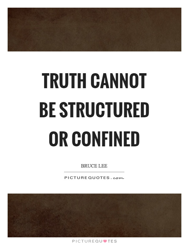 Truth cannot be structured or confined Picture Quote #1
