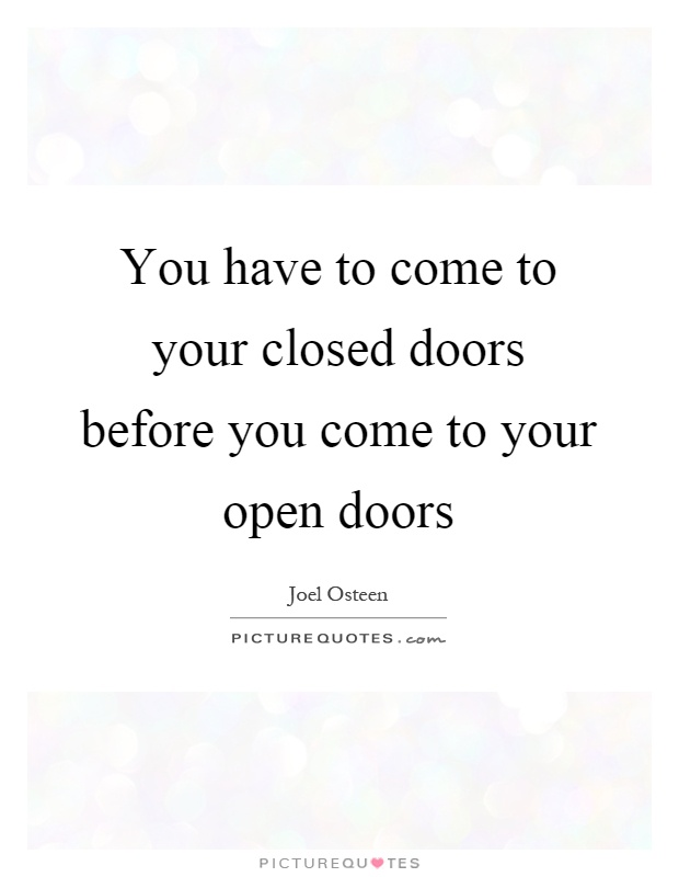 You have to come to your closed doors before you come to your open doors Picture Quote #1