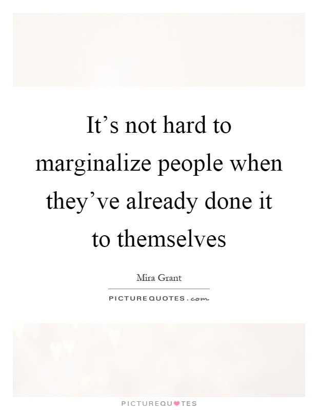 It's not hard to marginalize people when they've already done it to themselves Picture Quote #1