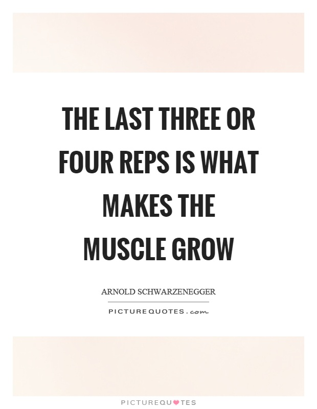 The last three or four reps is what makes the muscle grow Picture Quote #1