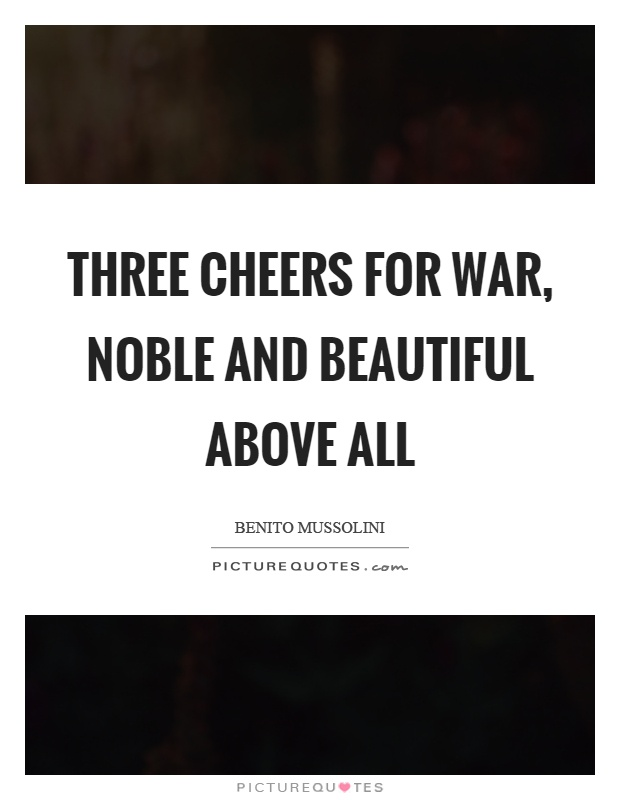 Three cheers for war, noble and beautiful above all Picture Quote #1