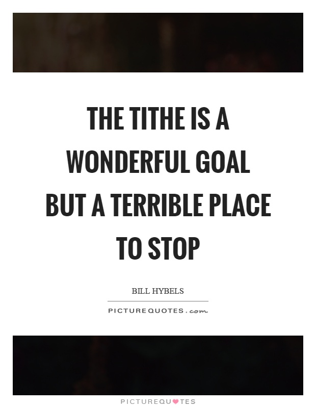 The tithe is a wonderful goal but a terrible place to stop Picture Quote #1