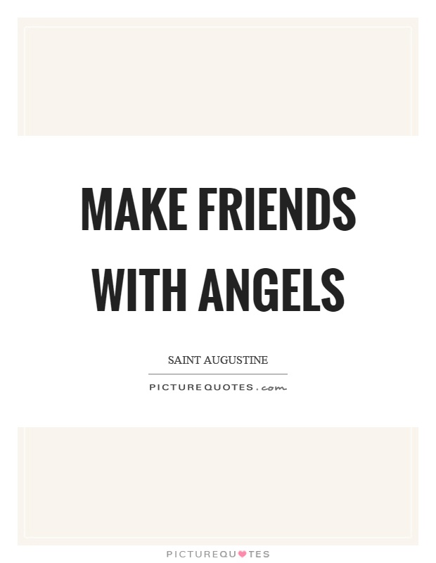Make friends with angels Picture Quote #1