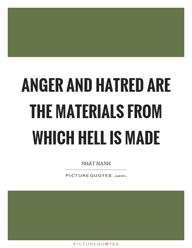Anger and hatred are the materials from which hell is made Picture Quote #1