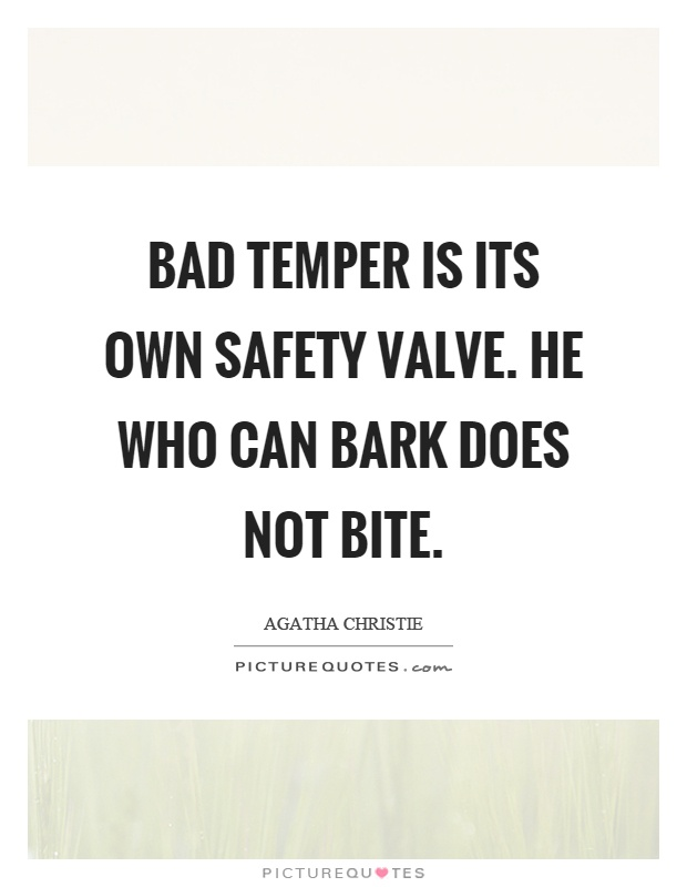 Bad temper is its own safety valve. He who can bark does not bite Picture Quote #1