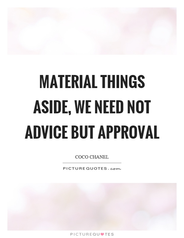 Material things aside, we need not advice but approval Picture Quote #1