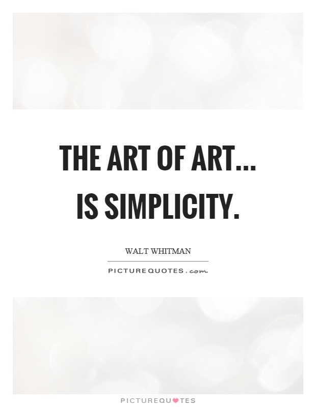 The art of art... is simplicity Picture Quote #1