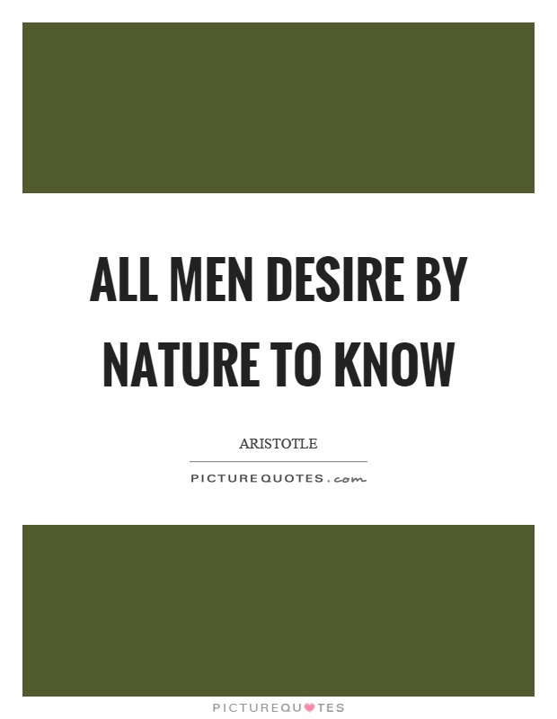 All men desire by nature to know Picture Quote #1
