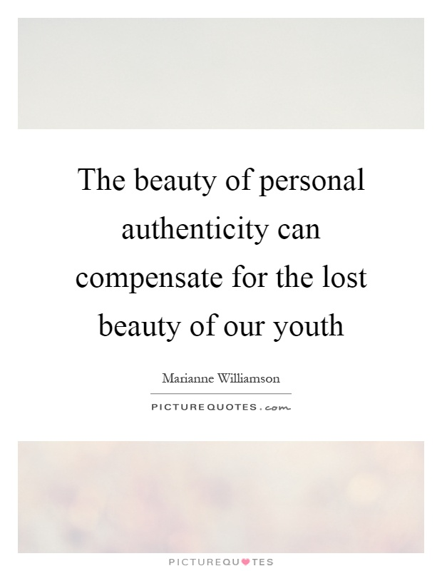 The beauty of personal authenticity can compensate for the lost beauty of our youth Picture Quote #1