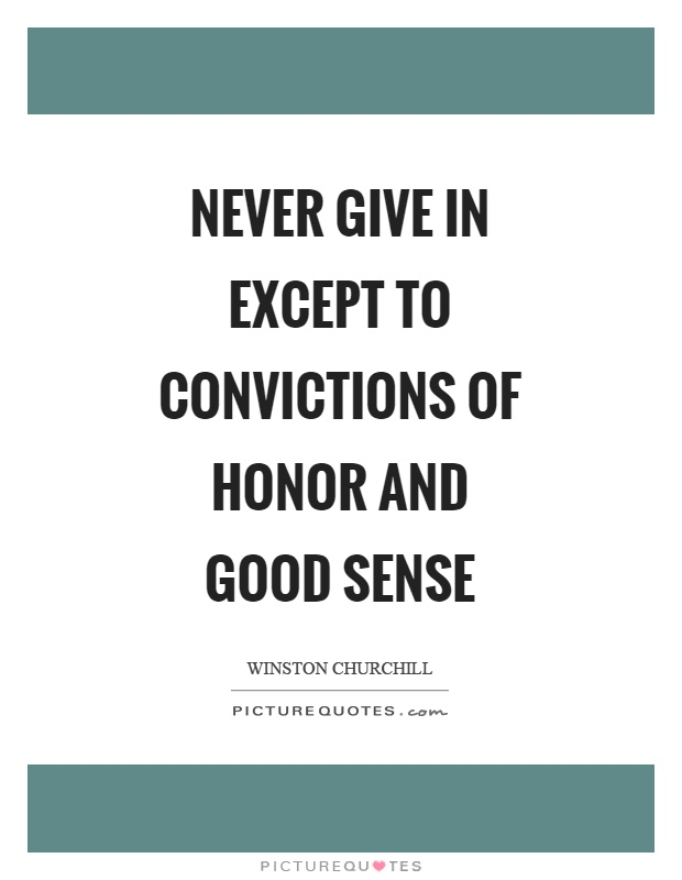 Never give in except to convictions of honor and good sense Picture Quote #1