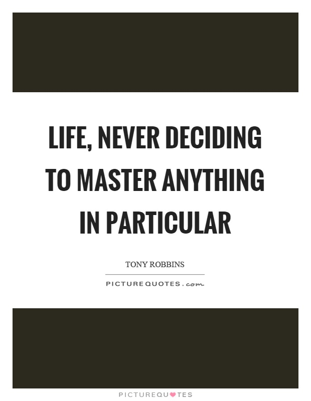 Life, never deciding to master anything in particular Picture Quote #1
