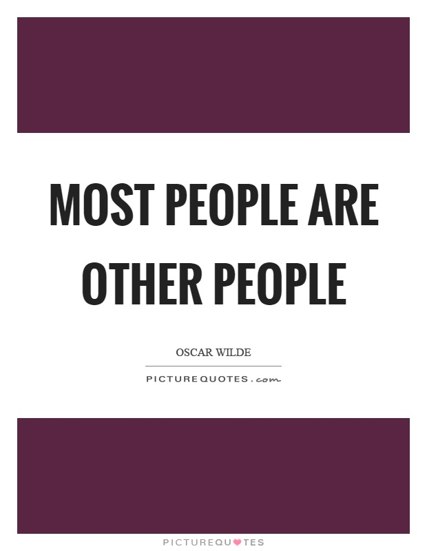 Most people are other people Picture Quote #1