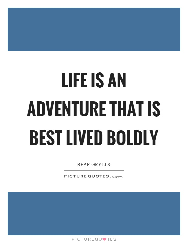 Life is an adventure that is best lived boldly Picture Quote #1