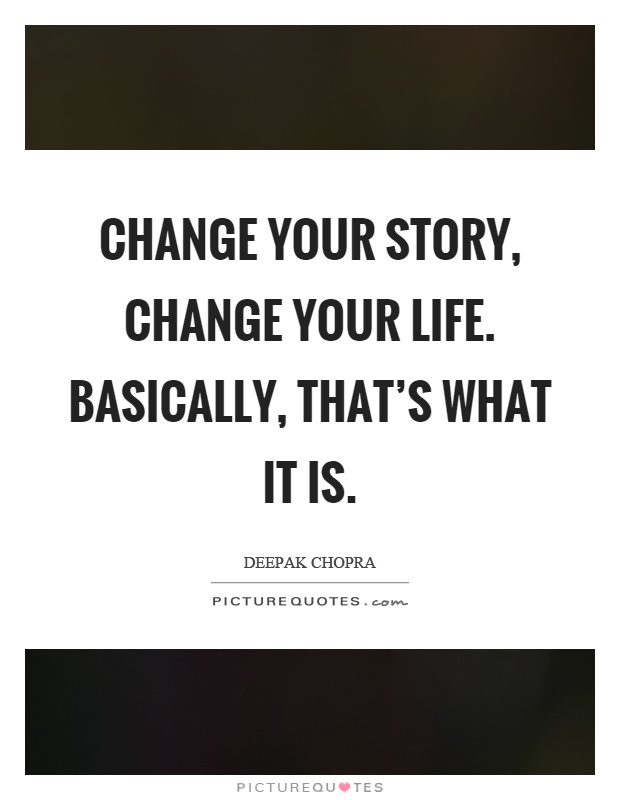 Change your story, change your life. Basically, that's what it is Picture Quote #1