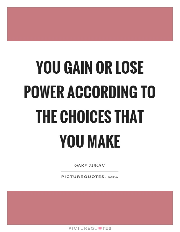 You gain or lose power according to the choices that you make Picture Quote #1