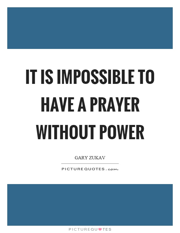 It is impossible to have a prayer without power Picture Quote #1