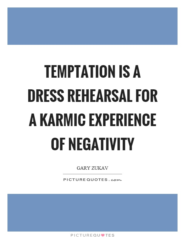 Temptation is a dress rehearsal for a karmic experience of negativity Picture Quote #1