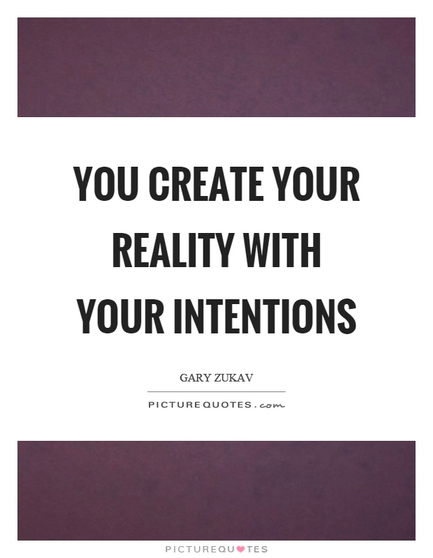 You create your reality with your intentions Picture Quote #1