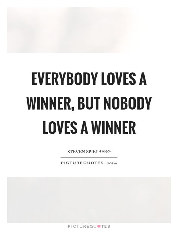 Everybody loves a winner, but nobody loves a winner Picture Quote #1