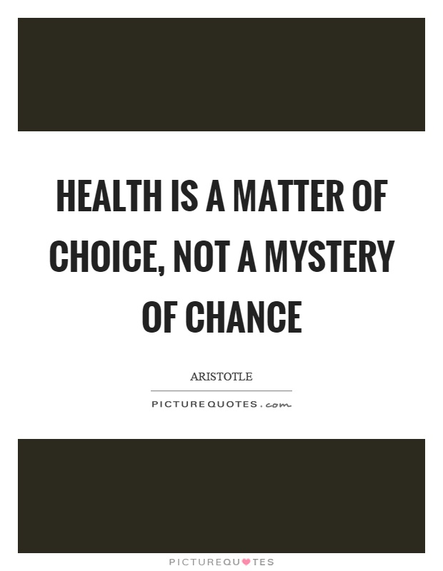 Health is a matter of choice, not a mystery of chance Picture Quote #1