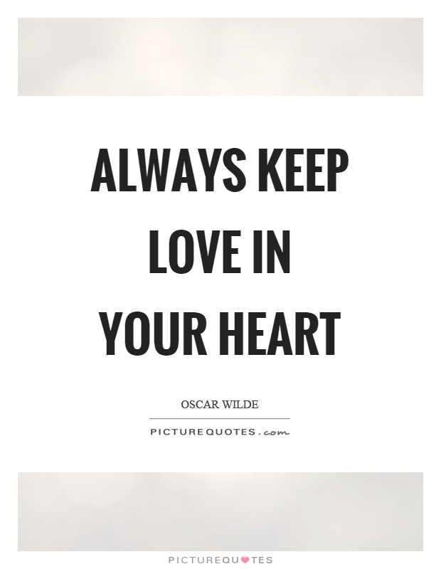 Always keep love in your heart Picture Quote #1