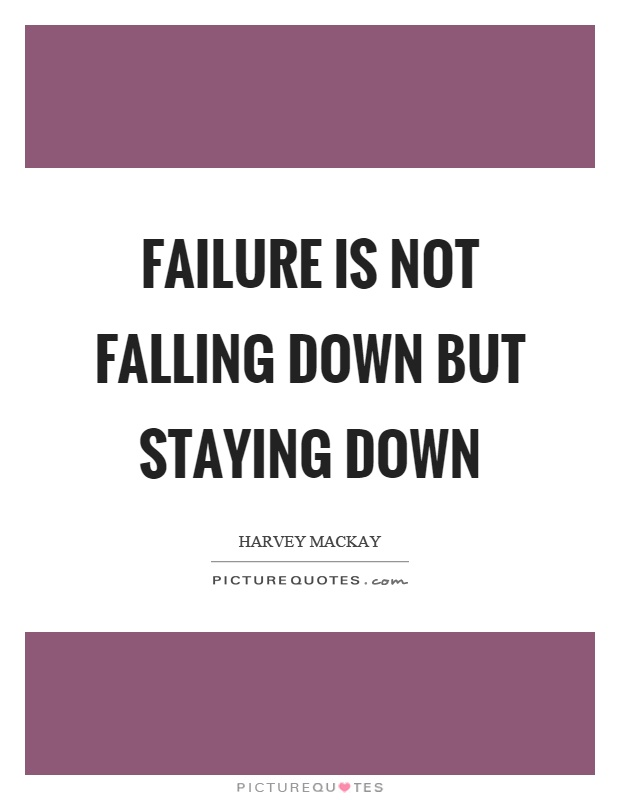 Failure is not falling down but staying down Picture Quote #1