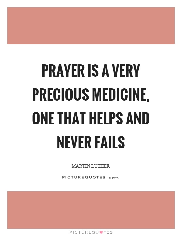 Prayer is a very precious medicine, one that helps and never fails Picture Quote #1