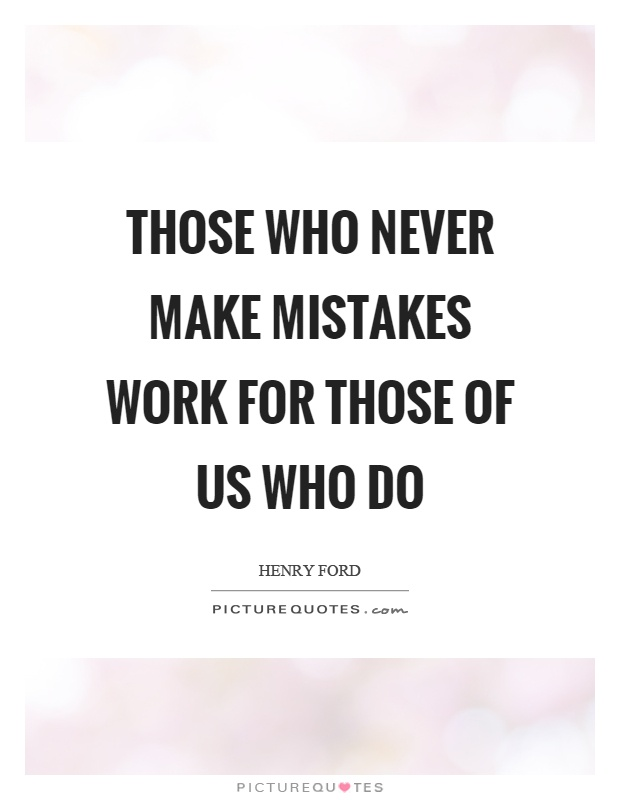 Those who never make mistakes work for those of us who do Picture Quote #1