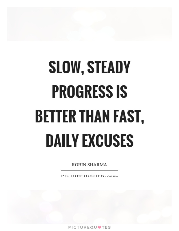 Quotes About Progress Delectable Slow Steady Progress Is Better Than Fast Daily Excuses  Picture