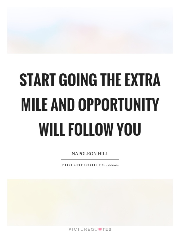 Start going the extra mile and opportunity will follow you Picture Quote #1