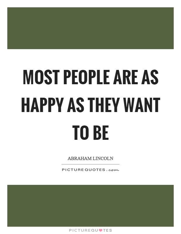 Most people are as happy as they want to be Picture Quote #1