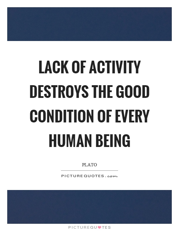 Lack of activity destroys the good condition of every human being Picture Quote #1