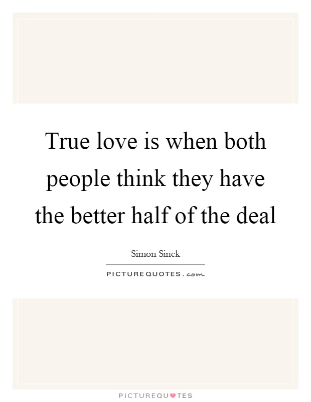 True love is when both people think they have the better ...
