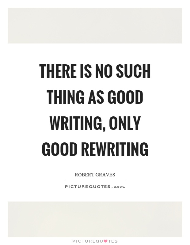 There is no such thing as good writing, only good rewriting Picture Quote #1
