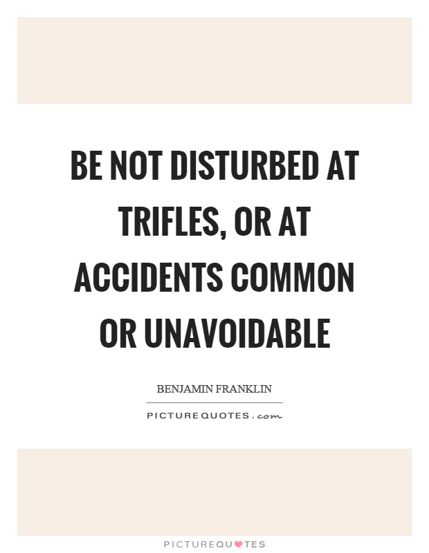 Be not disturbed at trifles, or at accidents common or unavoidable Picture Quote #1