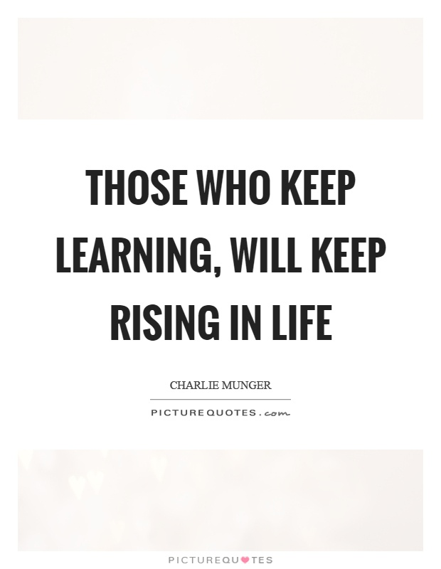 Those who keep learning, will keep rising in life Picture Quote #1