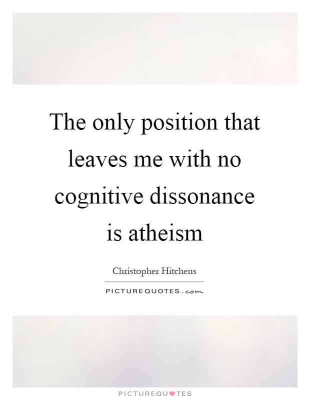 The only position that leaves me with no cognitive dissonance is atheism Picture Quote #1