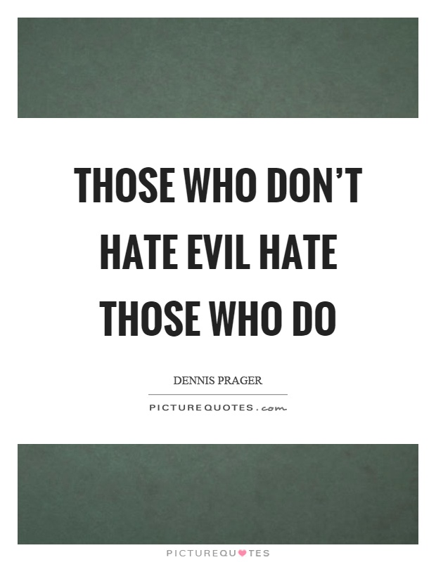 Those who don't hate evil hate those who do Picture Quote #1