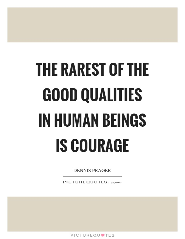 The rarest of the good qualities in human beings is courage Picture Quote #1