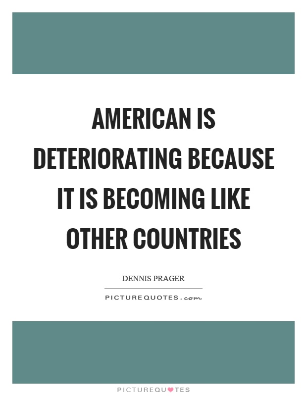 American is deteriorating because it is becoming like other countries Picture Quote #1