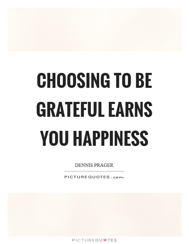 Choosing to be grateful earns you happiness Picture Quote #1