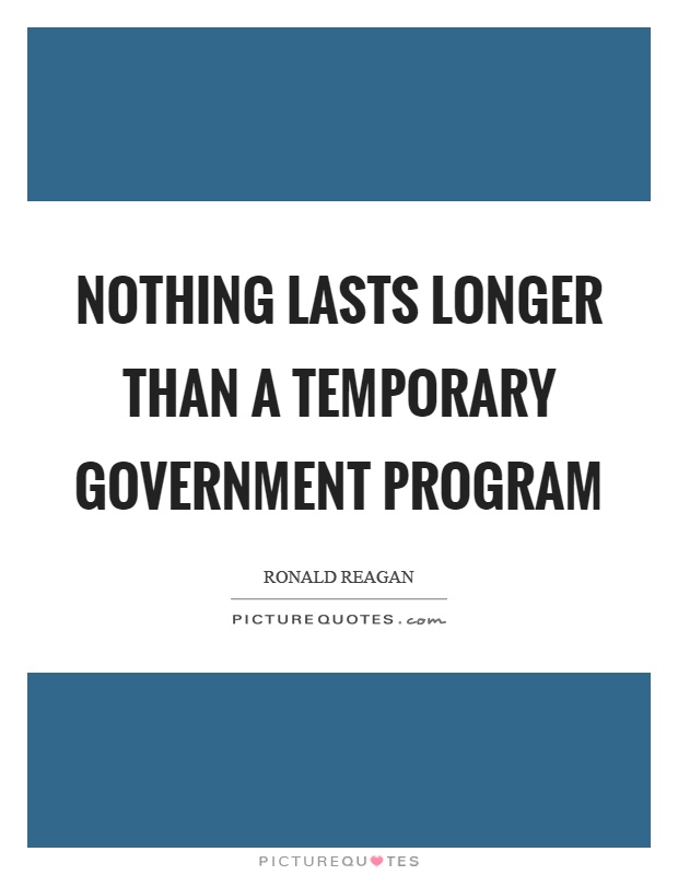 Nothing lasts longer than a temporary government program Picture Quote #1