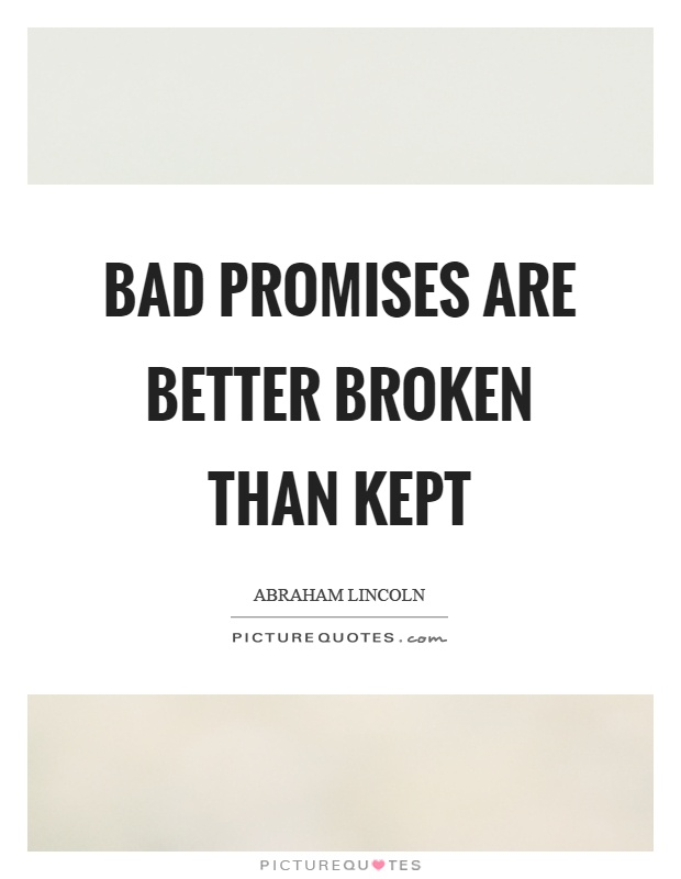 Bad promises are better broken than kept Picture Quote #1