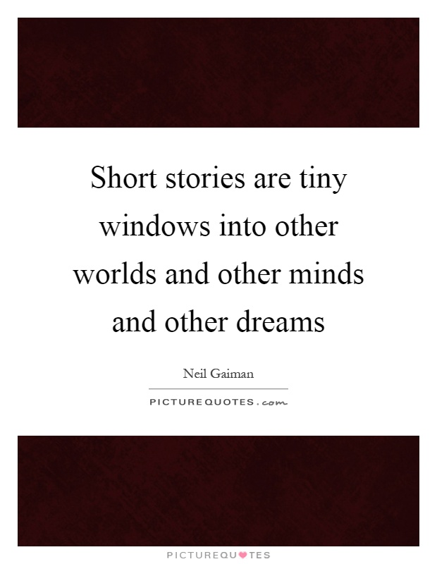 Short stories are tiny windows into other worlds and other minds and other dreams Picture Quote #1