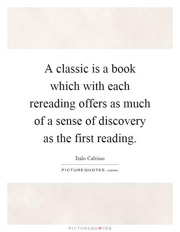 A classic is a book which with each rereading offers as much of a sense of discovery as the first reading Picture Quote #1