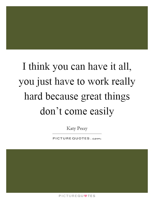 Quotes About Things You Can T Have: I Think You Can Have It All, You Just Have To Work Really