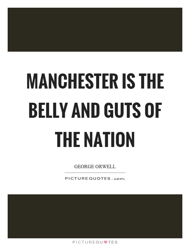 Manchester is the belly and guts of the nation Picture Quote #1