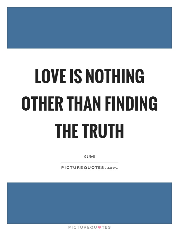 Love is nothing other than finding the truth Picture Quote #1